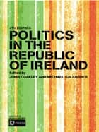 Politics in the Republic of Ireland ebook by John Coakley, Michael Gallagher, John Coakley,...