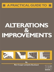 A Practical Guide to Alterations and Improvements ebook by J. Buckland,Mrs B M Cooper,R. Cooper
