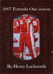 2007 Formula One season ebook by Henry Lockworth,Lucy Mcgreggor,John Hawk