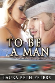 To Be A Man ebook by Laura Beth Peters