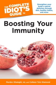 The Complete Idiot's Guide to Boosting Your Immunity ebook by Colleen Totz Diamond,Murdoc Khaleghi MD