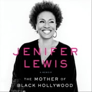 The Mother of Black Hollywood - A Memoir audiobook by Jenifer Lewis