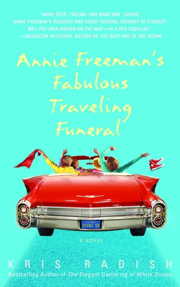 Annie Freeman's Fabulous Traveling Funeral - A Novel ebook by Kris Radish