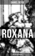 Roxana: The Fortunate Mistress - From wealth to prostitution to freedom ebook by Daniel Defoe