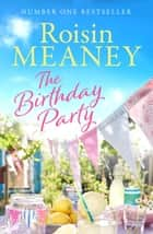 The Birthday Party - A spell-binding summer read from the Number One bestselling author ebook by Roisin Meaney