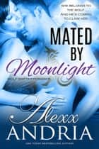 Mated By Moonlight (Wolf shifter romance) ebook by Alexx Andria