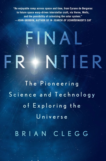 Final Frontier - The Pioneering Science and Technology of Exploring the Universe ebook by Brian Clegg