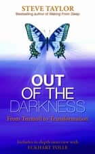 Out of the Darkness - From Turmoil to Transformation ebook by Steve Taylor