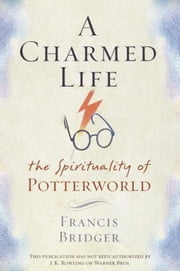 A Charmed Life - The Spirituality of Potterworld ebook by Francis Bridger