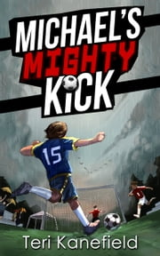 Michael's Mighty Kick ebook by Teri Kanefield