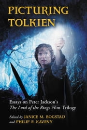 Picturing Tolkien: Essays on Peter Jackson's The Lord of the Rings Film Trilogy ebook by Edited by Janice M. Bogstad and Philip E. Kaveny