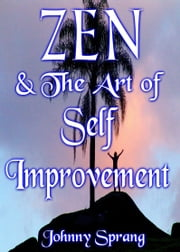 Zen and The Art of Self Improvement ebook by Johnny Sprang