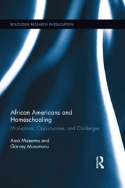 African Americans and Homeschooling - Motivations, Opportunities and Challenges ebook by Ama Mazama,Garvey Musumunu