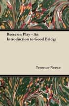 Reese on Play - An Introduction to Good Bridge ebook by Terence Reese