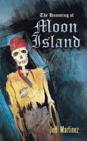 The Haunting of Moon Island ebook by Jeff Martinez