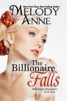 The Billionaire Falls ebook by Melody Anne