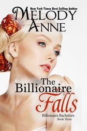 The Billionaire Falls - Billionaire Bachelors - Book Three ebook by Melody Anne