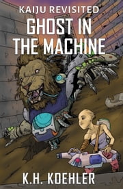 Ghost In The Machine ebook by K.H. Koehler