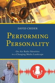 Performing Personality - On-Air Radio Identities in a Changing Media Landscape ebook by David Crider