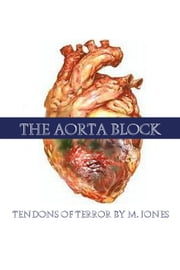 The Aorta Block - Tendons of terror by M. Jones ebook by M Jones