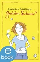 Gretchen Sackmeier 3 ebook by Christine Nöstlinger