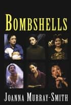 Bombshells ebook by Joanna Murray-Smith