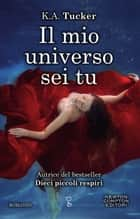 Il mio universo sei tu ebook by K.A. Tucker