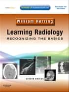 Learning Radiology: Recognizing the Basics E-Book ebook by William Herring, MD, FACR