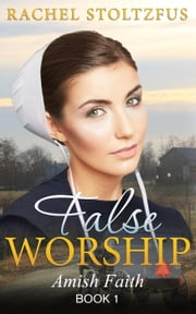 Amish Home: False Worship - Book 1 - Amish Faith (False Worship) Series, #1 ebook by Rachel Stoltzfus