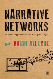 Narrative Networks - Storied Approaches in a Digital Age ebook by Dr. Brian Alleyne