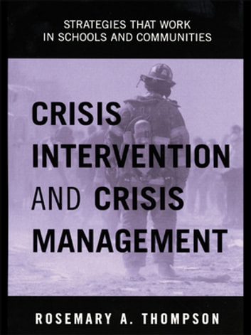 Crisis Intervention and Crisis Management - Strategies that Work in Schools and Communities ebook by Rosemary A. Thompson