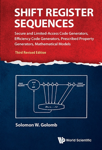 Shift Register Sequences - Secure and Limited-Access Code Generators, Efficiency Code Generators, Prescribed Property Generators, Mathematical Models ebook by Solomon W Golomb