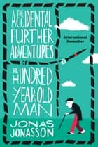 The Accidental Further Adventures of the Hundred-Year-Old Man - A Novel ebook by Jonas Jonasson, Rachel Willson-Broyles