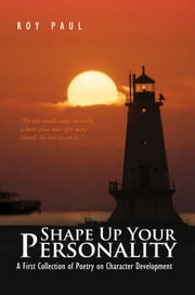 Shape Up Your Personality - A First Collection of Poetry on Character Development ebook by Roy Paul
