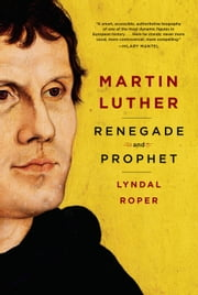 Martin Luther - Renegade and Prophet ebook by Lyndal Roper