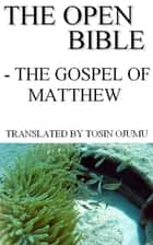 The Open Bible: The Gospel of Matthew ebook by The Open Bible