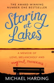 Staring at Lakes: A Memoir of Love, Melancholy and Magical Thinking ebook by Michael Harding