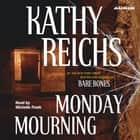 Monday Mourning - A Novel audiobook by Kathy Reichs