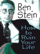 How to Ruin Your Life ebook by Ben Stein
