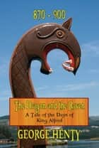 THE DRAGON AND THE RAVEN: A Tale of the Days of King Alfred ebook by George A. Henty