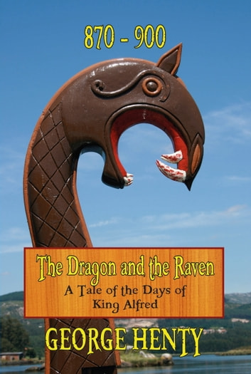 THE DRAGON AND THE RAVEN: A Tale of the Days of King Alfred ebook by G.A. Henty