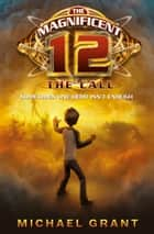 The Call (The Magnificent 12, Book 1) ebook by Michael Grant