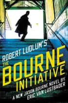 Robert Ludlum's (TM) The Bourne Initiative ebook by