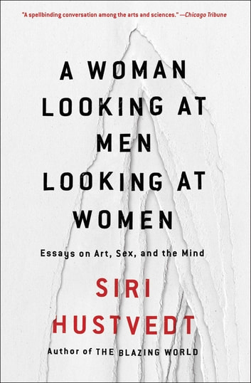 A Woman Looking at Men Looking at Women - Essays on Art, Sex, and the Mind ebook by Siri Hustvedt