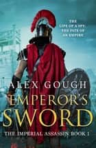 Emperor's Sword - An unputdownable novel of Roman adventure ebook by Alex Gough