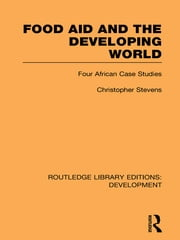 Food Aid and the Developing World - Four African Case Studies ebook by Christopher Stevens
