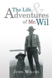 The Life and Adventures of Mr. Wil ebook by John Wilcox