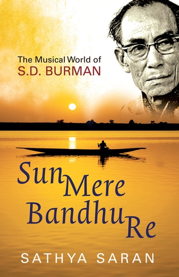 Sun Mere Bandhu Re: The Musical World Of Sd Burman ebook by Sathya Saran