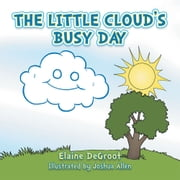 The Little Cloud's Busy Day ebook by Elaine DeGroot