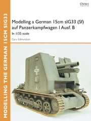 Modelling a German 15cm sIG33(Sf) auf Panzerkampfwagen I Ausf.B - In 1/35 scale ebook by Gary Edmundson